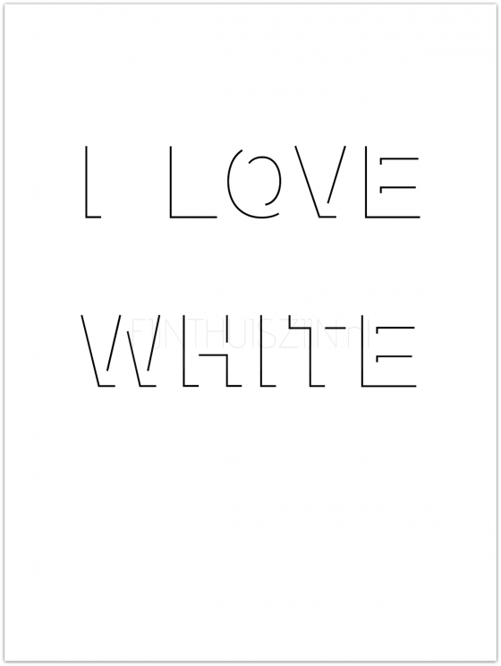 I love white black poster quote